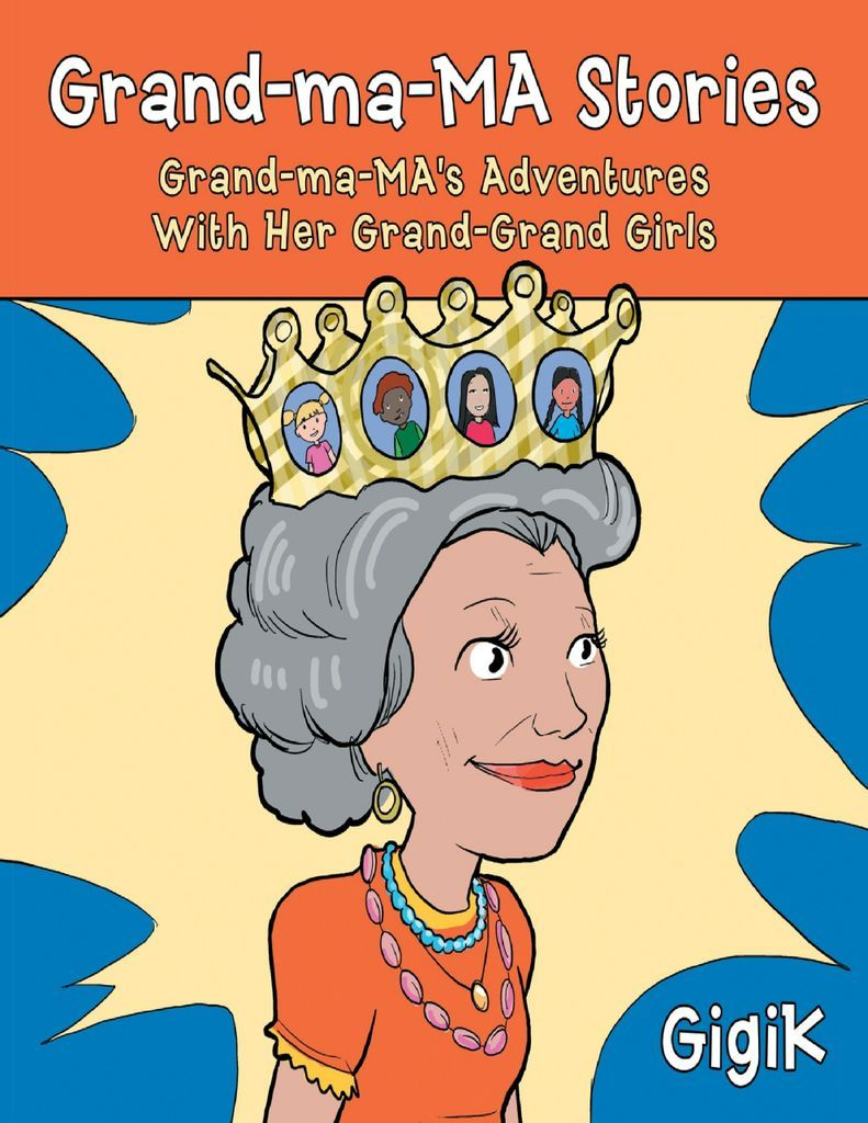 Grand Ma Ma Stories: Grand Ma Ma's Adventures With Her Grand Grand Girls