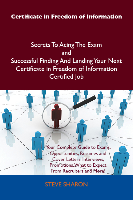 Certificate in Freedom of Information Secrets To Acing The Exam and Successful Finding And Landing Your Next Certificate in Freedom of Information Certified Job