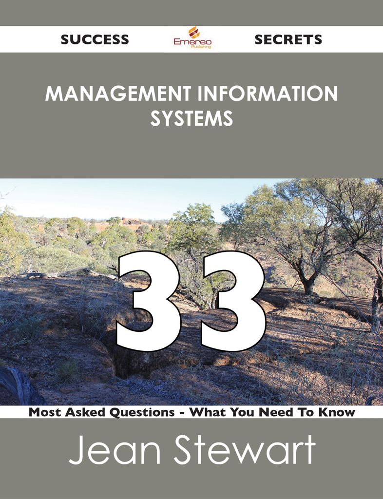 Management Information Systems 33 Success Secrets - 33 Most Asked Questions On Management Information Systems - What You Need To Know