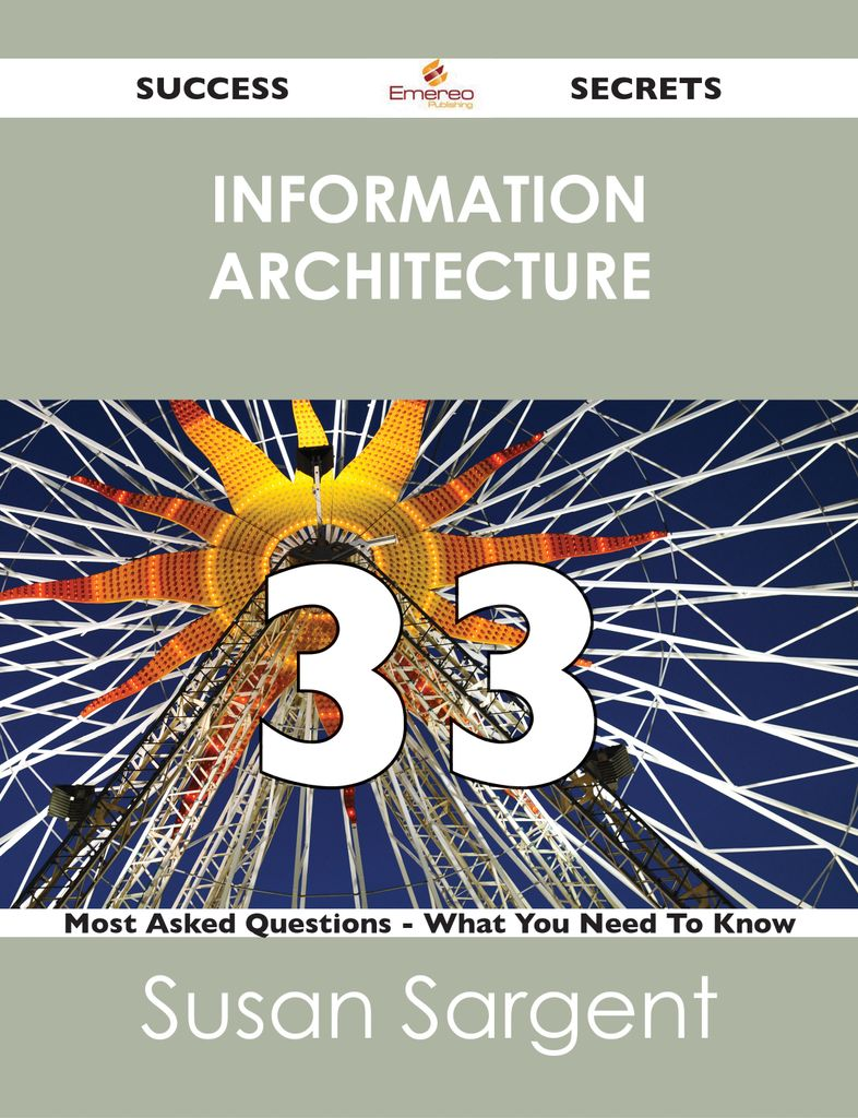 information architecture 33 Success Secrets - 33 Most Asked Questions On information architecture - What You Need To Know