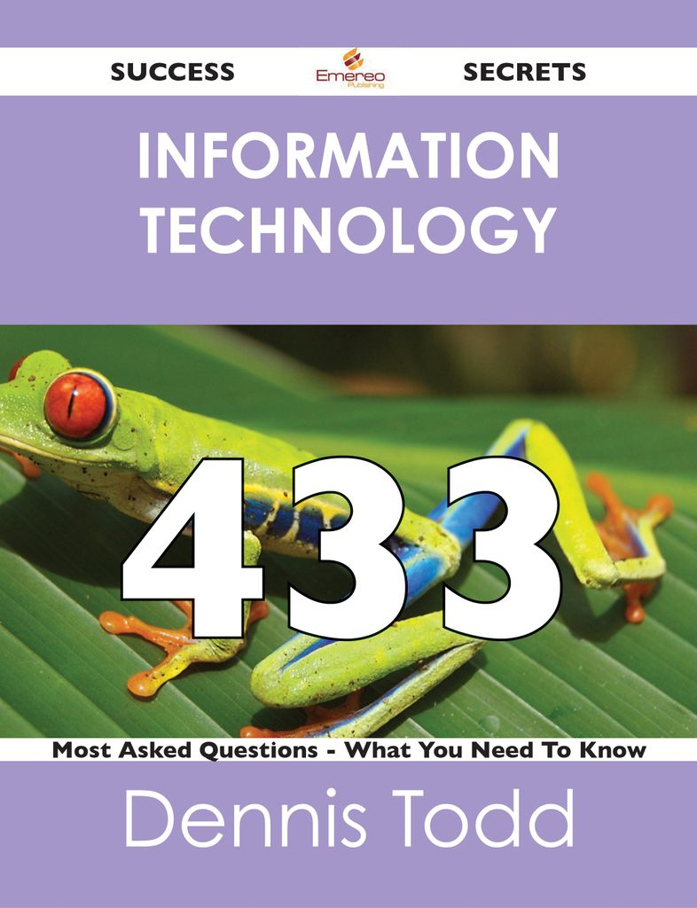 information technology 433 Success Secrets - 433 Most Asked Questions On information technology - What You Need To Know