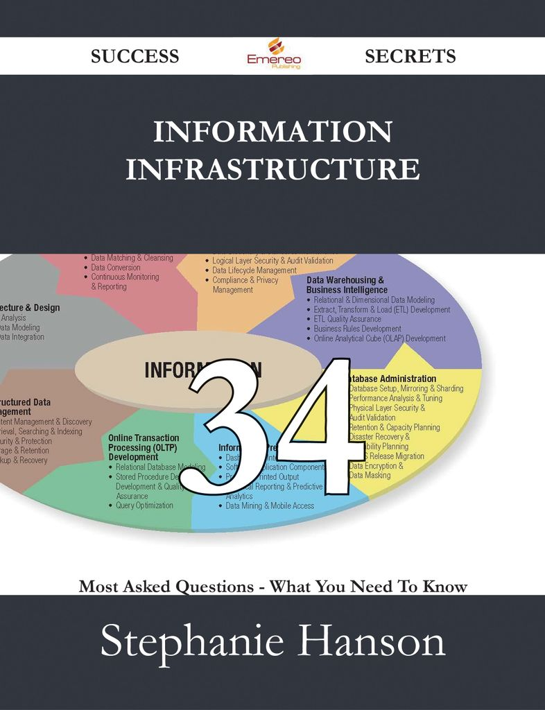 Information Infrastructure 34 Success Secrets - 34 Most Asked Questions On Information Infrastructure - What You Need To Know