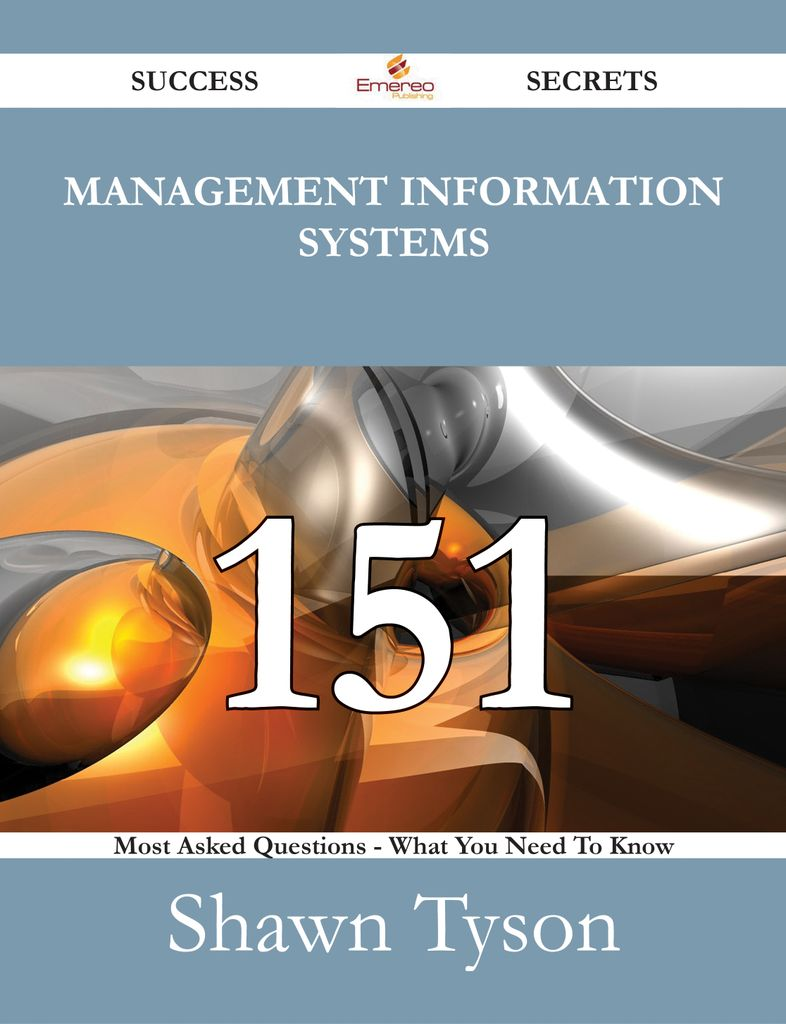 Management Information Systems 151 Success Secrets - 151 Most Asked Questions On Management Information Systems - What You Need To Know