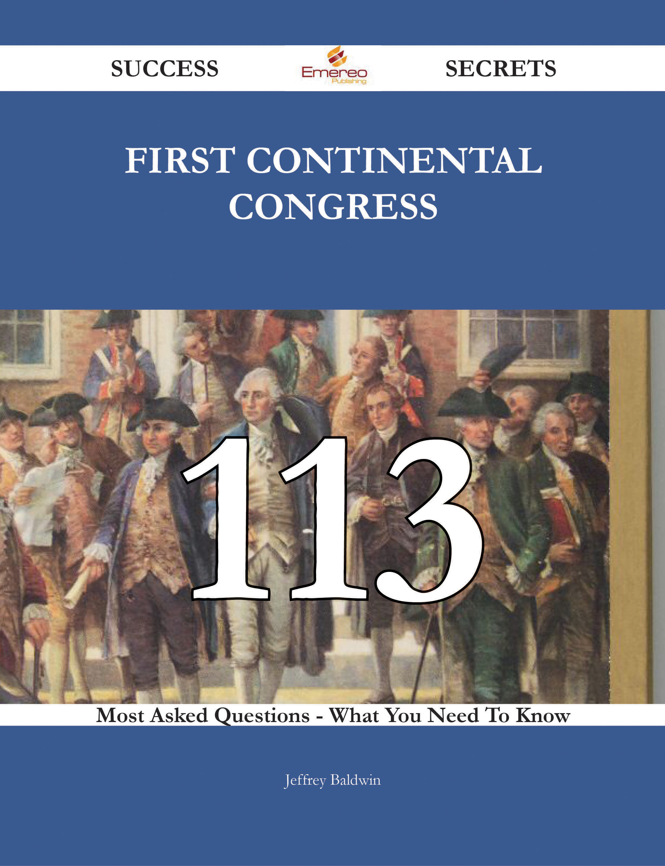 First Continental Congress 113 Success Secrets - 113 Most Asked Questions On First Continental Congress - What You Need To Know
