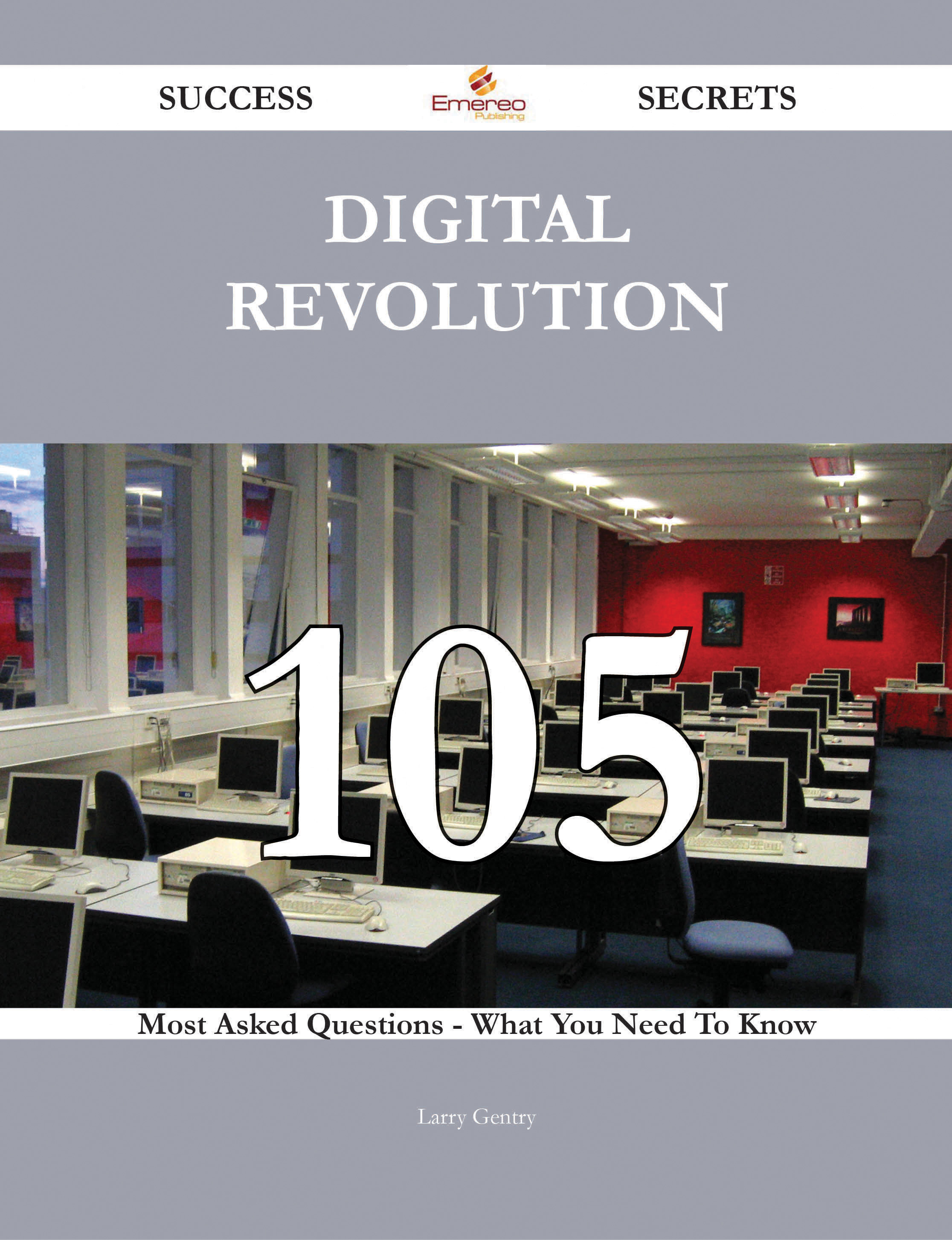 Digital Revolution 105 Success Secrets - 105 Most Asked Questions On Digital Revolution - What You Need To Know