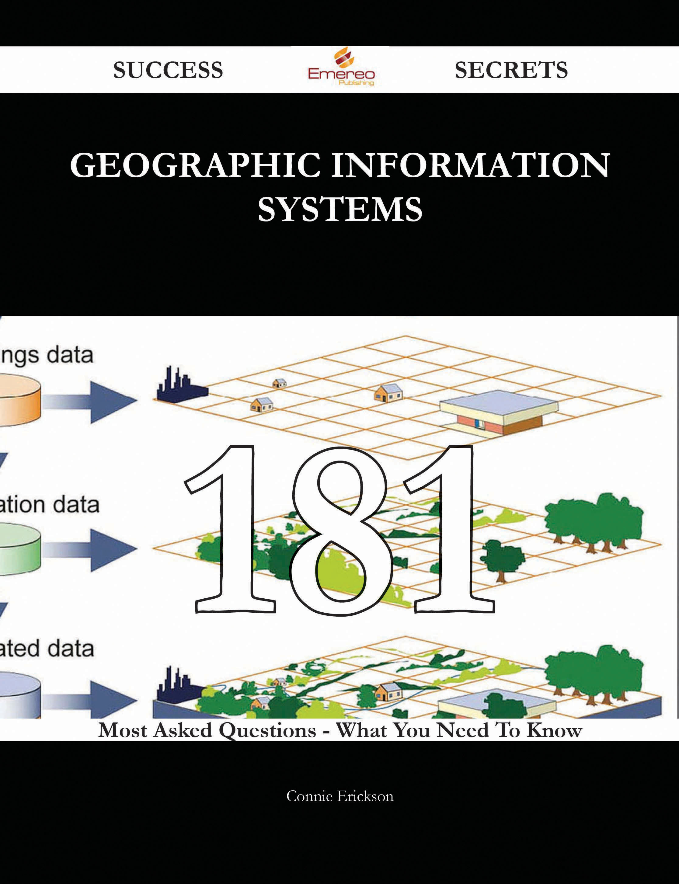 Geographic Information Systems 181 Success Secrets - 181 Most Asked Questions On Geographic Information Systems - What You Need To Know
