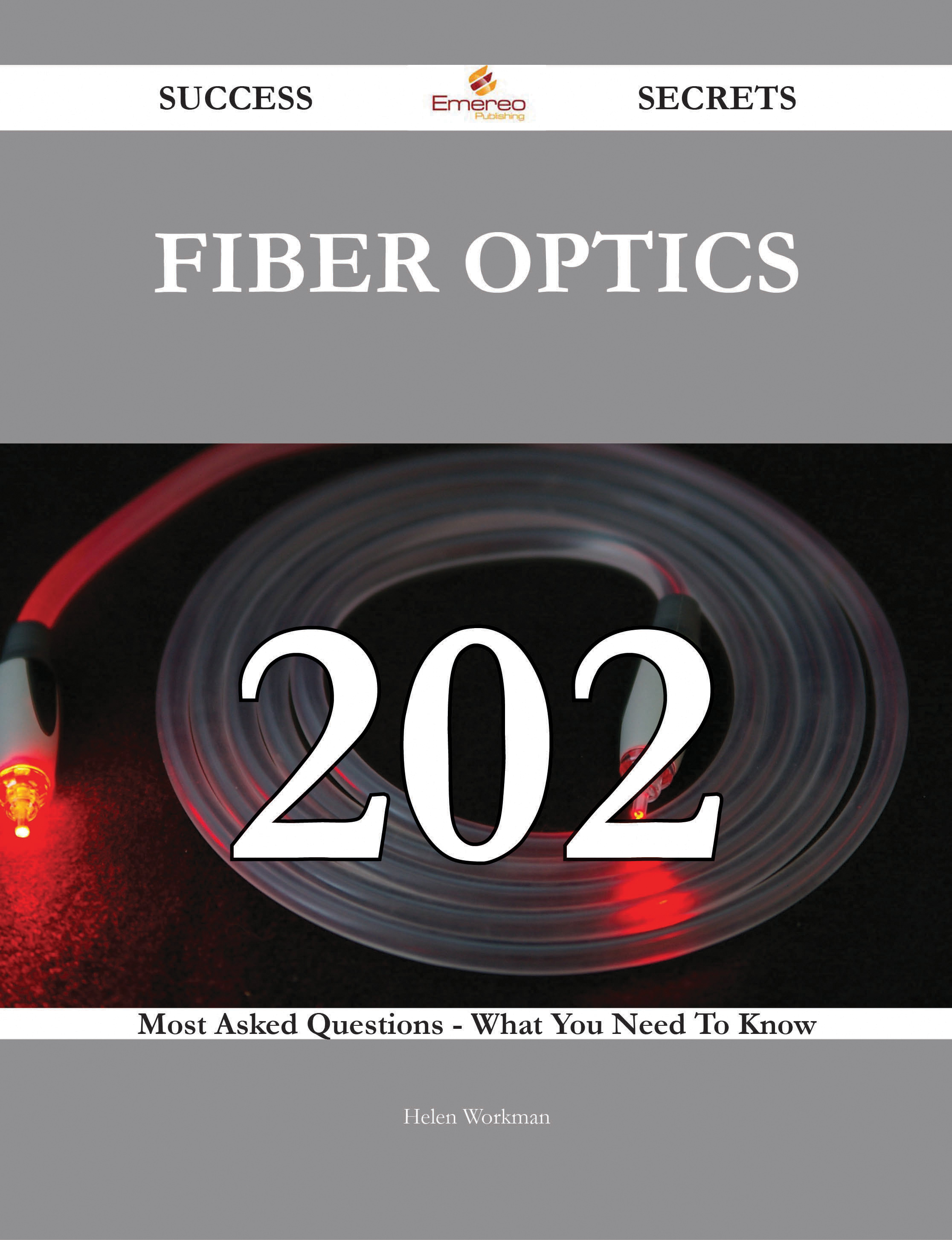 fiber optics 202 Success Secrets - 202 Most Asked Questions On fiber optics - What You Need To Know