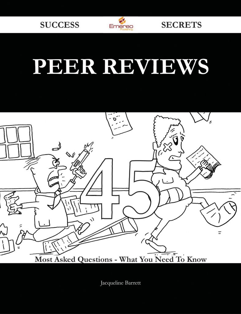 Peer Reviews 45 Success Secrets - 45 Most Asked Questions On Peer Reviews - What You Need To Know