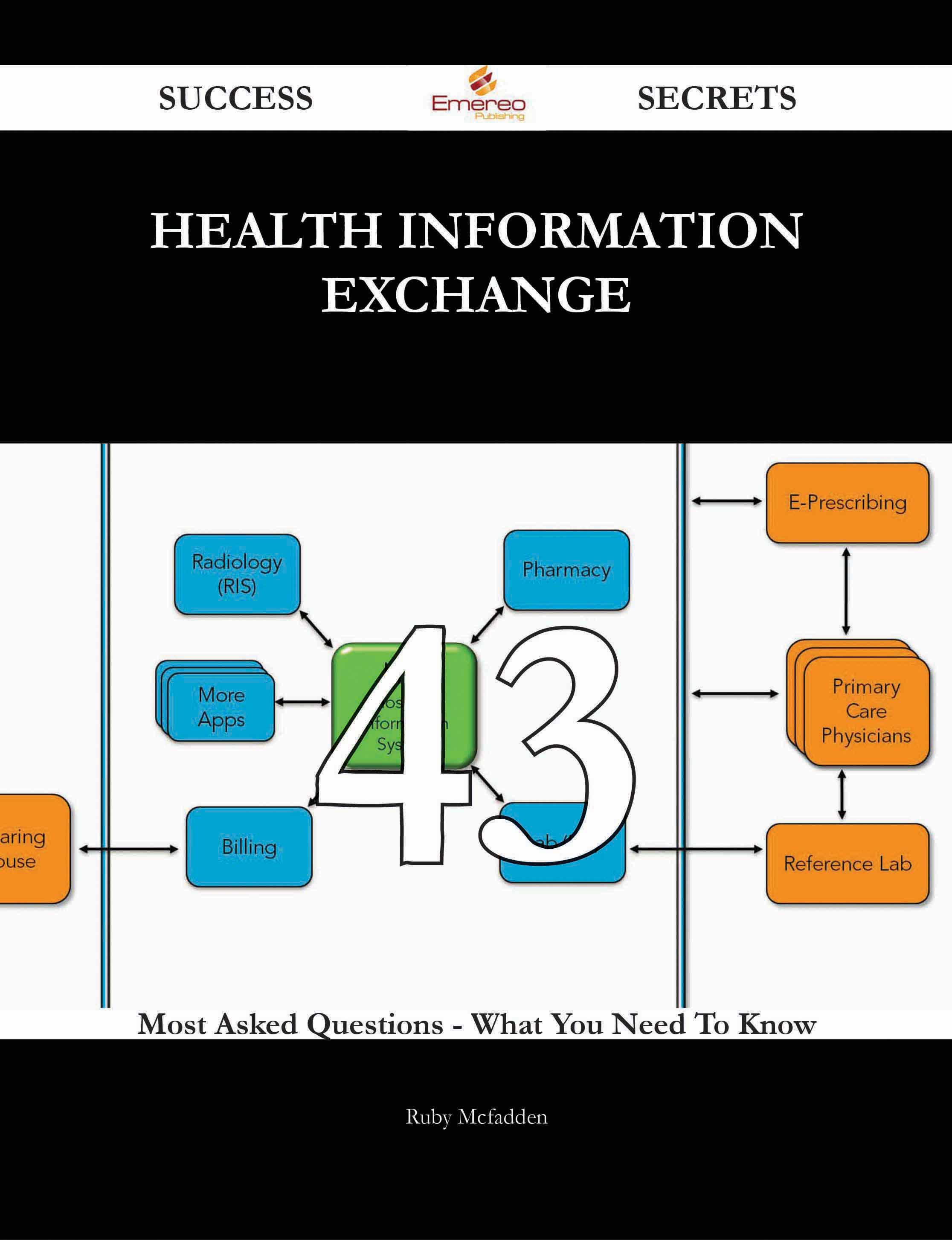 Health Information Exchange 43 Success Secrets - 43 Most Asked Questions On Health Information Exchange - What You Need To Know
