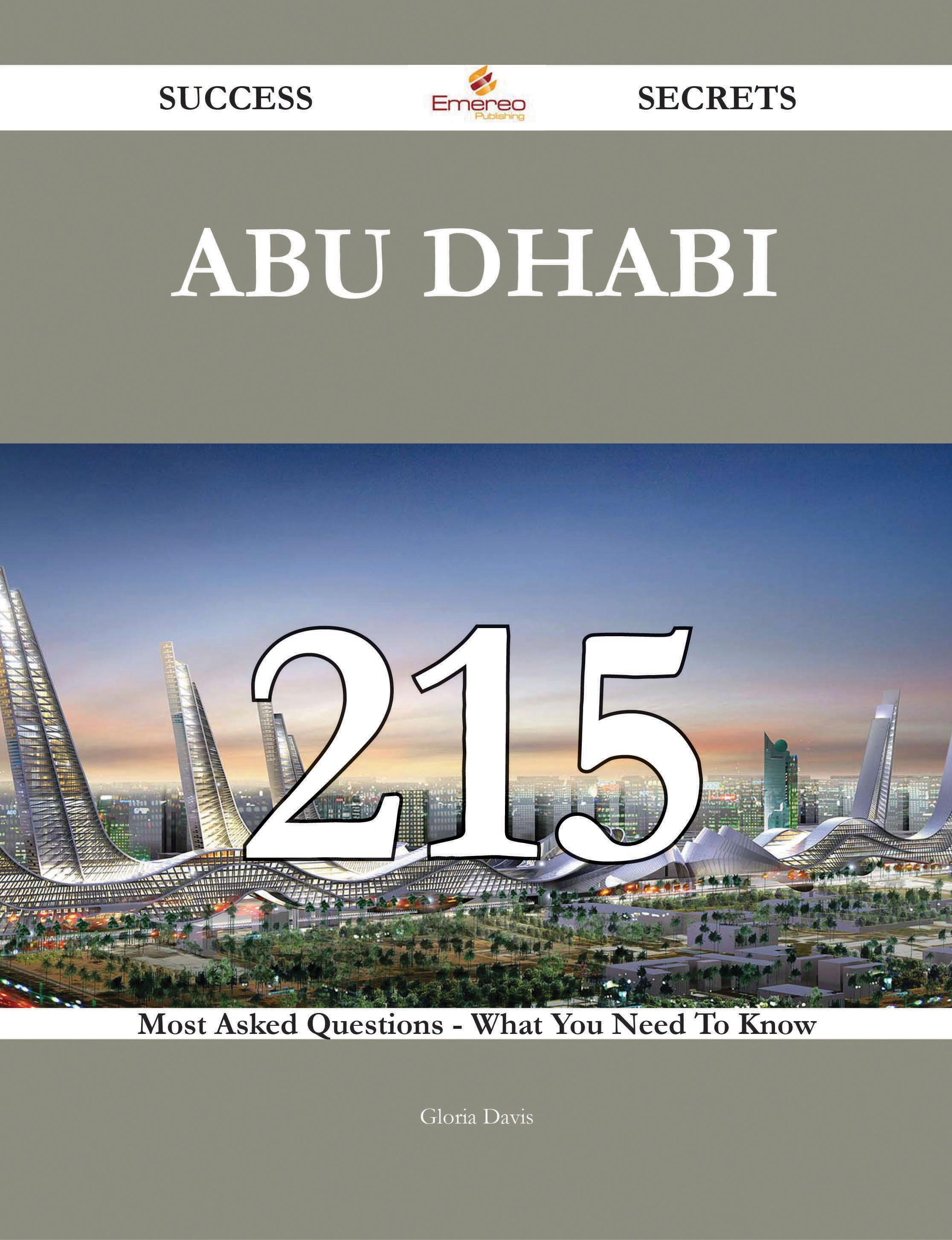 Abu Dhabi 215 Success Secrets - 215 Most Asked Questions On Abu Dhabi - What You Need To Know